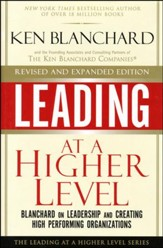 Leading at a Higher Level: Blanchard on Leadership and Creating High Performing Organizations (Revised, Expanded)