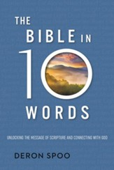 The Bible in 10 Words: Simple Insights to Understand and Connect With God