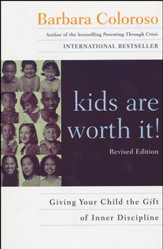 Kids Are Worth It! Giving Your Child the Gift of Inner Discipline--revised edition