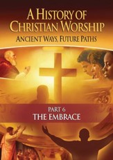A History of Christian Worship, Part 6: The Embrace