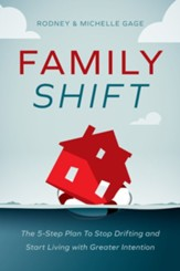 Family Shift: The 5-Step Plan To Stop Drifting And Start Living With Greater Intention