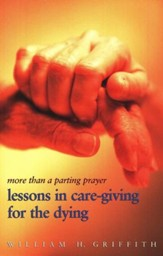 More than a Parting Prayer: Lessons in Care-Giving for the Dying