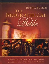 The Biographical Bible: Exploring the Biblical Narrative from Adam and Eve to John of Patmos