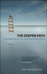 The Deeper Path: Five Steps That Let Your Hurts Lead to Your Healing