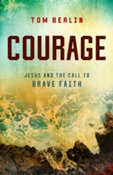 Courage: Jesus and the Call to Brave Faith