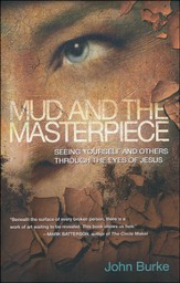 Mud and the Masterpiece: Seeing Yourself and Others Through the Eyes of Jesus - Slightly Imperfect
