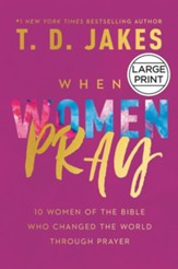 When Women Pray: 10 Women of the Bible Who Changed the  World Through Prayer, Large Print