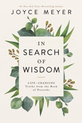 In Search of Wisdom: Life-Changing Truths in the Book of Proverbs, Large Print
