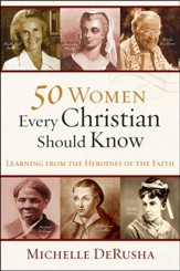 50 Women Every Christian Should Know: Learning from the Heroines of the Faith