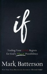 If: Trading Your (If Only) Regrets for God's (What If)  Possibilities
