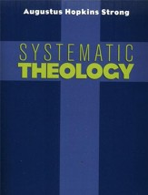 Systematic Theology [Augustus H. Strong]