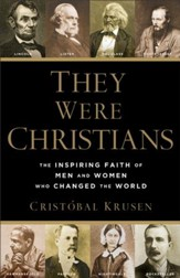 They Were Christians: The Inspiring Faith of Men and Women Who Changed the World