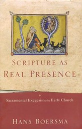 Scripture As Real Presence: Sacramental Exegesis in the Early Church
