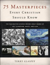 75 Masterpieces Every Christian Should Know: The Fascinating Stories behind Great Works of Art, Literature, Music, and Film - Slightly Imperfect