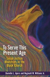 To Serve This Present Age: Social Justice Ministries in the Black Church