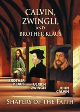 Shapers of the Faith: Calvin, Zwingli, and Brother  Klaus