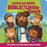 Laugh and Grow Bible for Little Ones: The Gospel in 15 One-Minute Bible Stories