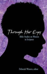 Through Her Eyes: Bible Studies on Women in Scripture