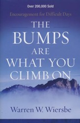 The Bumps Are What You Climb On, repackaged edition: Encouragement for Difficult Days