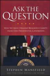 Ask the Question: Why We Must Demand Religious Clarity from Our Presidential Candidates