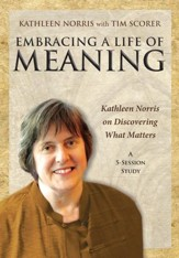 Embracing a Life of Meaning: Kathleen Norris on Discovering What Matters, DVD