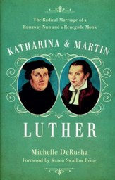 Katharina & Martin Luther: The Radical Marriage of a Runaway Nun and a Renegade Monk