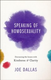 Speaking of Homosexuality: Discussing the Issues with Kindness & Clarity