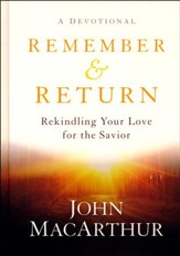 Remember & Return: Rekindling Your Love for the Savior -A Devotional