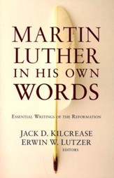 Martin Luther in His Own Words: Essential Writings of the Reformation