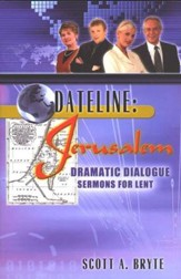 Dateline-Jerusalem: Dramatic Dialogue Sermons For Lent