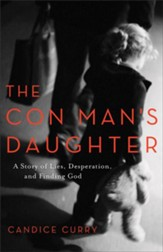 The Con Man's Daughter: A Story of Lies, Desperation, and Finding God