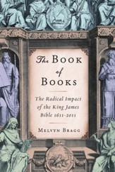 The Book of Books: The Radical Impact of the King James Bible 1611-2011          [Paperback]