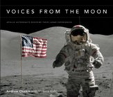 Voices from the Moon: Apollo  Astronauts Describe Their Lunar Experience
