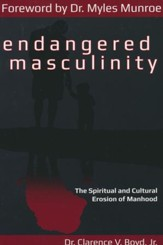 Endangered Masculinity: The Spiritual and Cultural Erosion of Manhood