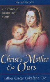 Christ's Mother and Ours: A Catholic Guide to Mary