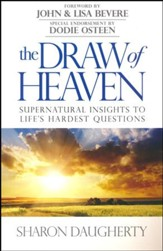 The Draw of Heaven: Supernatural insights to Life's Hardest Questions