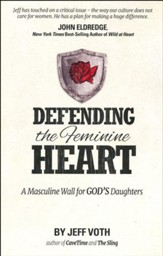 Defending the Feminine Heart: A Masculine Wall for God's Daughters, new edition