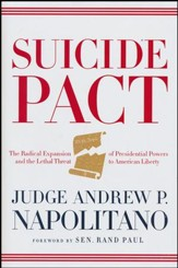 Suicide Pact: The Radical Expansion of Presidential Powers and the Lethal Thread to American Liberty