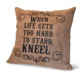 When Life Gets To Hard To Stand, Kneel, Suede Leather Pillow