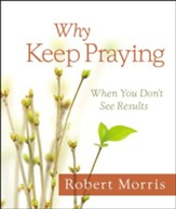 Why Keep Praying: When You Don't See Results