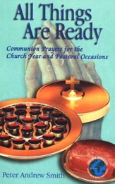 All Things Are Ready: Communion Prayers for the Church Year and Pastoral Occasions