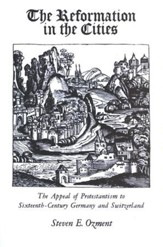 The Reformation in the Cities: The Appeal of Protestantism to 16th Century Germany & Switzerland