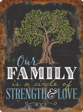 Our Family Is A Circle of Strength & Love Metal Sign