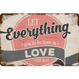 Let Everything You Do, Be Done In Love Metal Sign