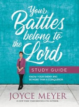 Your Battles Belong To The Lord Study Guide: Know Your Enemy And Be Study Guide