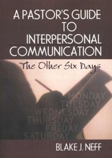 A Pastor's Guide to Interpersonal Communication: The Other Six Days