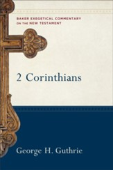 2 Corinthians: Baker Exegetical Commentary on the New Testament [BECNT]
