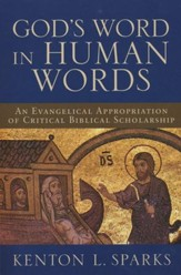 God's Word in Human Words An Evangelical Appropriation of Critical Biblical Scholarshp