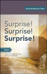 Surprise! Surprise! Surprise!: Gospel Sermons for Lent and Easter: Cycle a