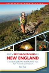 AMC's Best Backpacking in New England, 2nd Edition: A Guide to 35 of the Best Multi-Day Trips from Maine to Connecticut